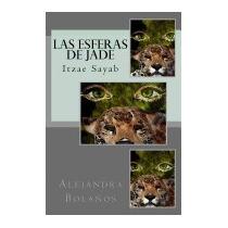 Las Esferas De Jade: Itzae Sayab, Alejandra Bolanos