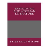 Babylonian And Assyrian Literature, Epiphanius Wilson