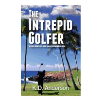 Intrepid Golfer: A Story About Loss, Love,, Mr K D Anderson
