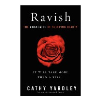 Ravish: The Awakening Of Sleeping Beauty, Cathy Yardley