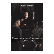 Mysticism In The Courtroom Good Vs. Evil, Rudy Sikora