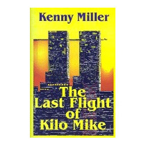 Last Flight Of Kilo Mike, Kenny R Miller