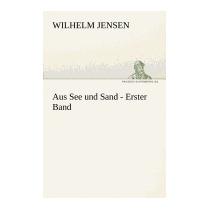 Aus See Und Sand - Erster Band, Wilhelm Jensen