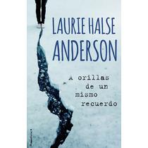 A Orillas De Un Mismo Recuerdo - Laurie Halse +regalo