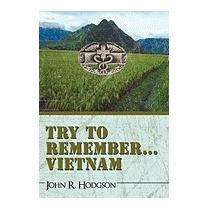 Try To Remember ... Vietnam, R Hodgson John R Hodgson