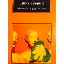 Tusquets, Esther. El Amor Es Un Juego Solitario