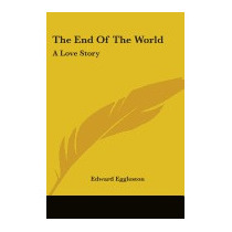 End Of The World: A Love Story, Edward Eggleston