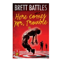 Here Comes Mr. Trouble: The Trouble Family, Brett Battles