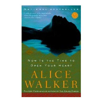 Now Is The Time To Open Your Heart, Alice Walker