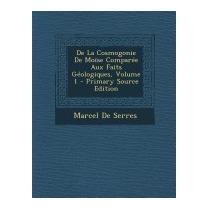 De La Cosmogonie De Moise Comparee Aux, Marcel De Serres