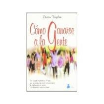 Libro Como Ganarse A La Gente *cj