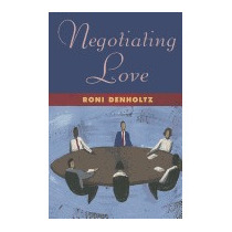 Negotiating Love, Roni Denholtz