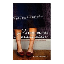 Modern Day Persuasion: An Adaptation Of, Kaitlin Saunders
