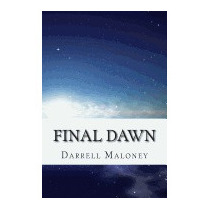 Final Dawn: An Apocalyptic Love Story, Darrell Maloney