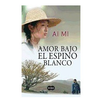 Libro Amor Bajo El Espino Blanco =love Under The White,ai Mi