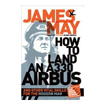 How To Land An A330 Airbus: And Other Vital, James May