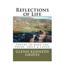 Reflections Of Life: Poetryto Make, Mr Glenn Kennedy Graves