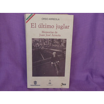 Orso Arreola, El Último Juglar.memorias De Juan José Arreola