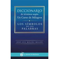 Diccionario De Términos Según Un Curso De Milagros -libro