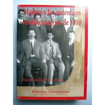 Madero Y Los Revolucionarios De 1910 Juan Gualberto Amaya