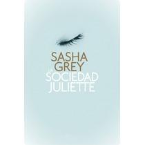 Ebook - La Sociedad Juliette ¿ Sasha Grey (pdf, Epub Y Mobi)