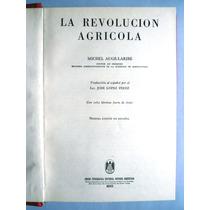 La Revolución Agrícola. 1a. Ed. 1960 Michel Augé-laribé