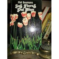Las Flores Del Bien . Phil Bosmans - Pasta Dura 123 Paginas