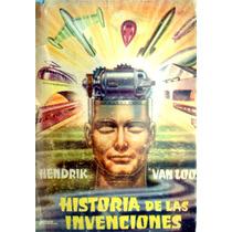Historia De Las Invenciones. Ed. 1957 Hendrik Van Loon