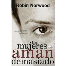 Las Mujeres Que Aman Demasiado - Robin Norwood - Ed. Vergara