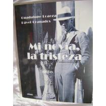 Mi Novia, La Tristeza. Guadalupe Loaeza, P. Granados. $299.