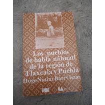 Los Pueblos De Habla Nahuatl Tlaxcala Y Puebla Hugo Nutini