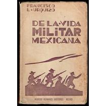 De La Vida Militar Mexicana - Francisco L. Urquizo. 1930