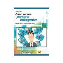 Libro Como Ser Una Persona Influyente *cj