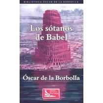 Los Sotanos De Babel - Oscar De La Borbolla - Patria