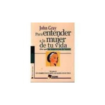 Libro Para Entender A La Mujer De Tu Vida, John Gray.