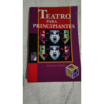 Libro Teatro Para Principiantes, Antonio Avitia.