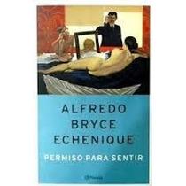 Libro Permiso Para Sentir, Alfredo Bryce Echenique.