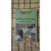 Libro Administrar Para La Calidad, Dr. Mario Gutiérrez.