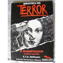 Biblioteca Del Terror El Magnetizador. E.t.a. Hoffmann. $189