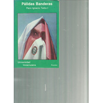 Pálidas Banderas. Paco Ignacio Taibo I Lvm