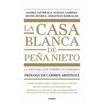 La Casa Blanca De Peña Nieto -izarraga, Daniel- Libro