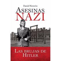 Asesinas Nazi - Las Brujas De Hitler Daniel Krowitz