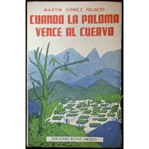 Cuando La Paloma Vence Al Cuervo - Martín Gómez Palacio
