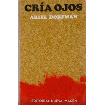 Cria Ojos.ariel Dorfman.nueva Imagen.1979.primera Edicion.