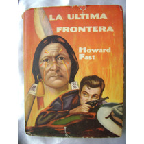 La Ultima Frontera. Howard Fast. $359
