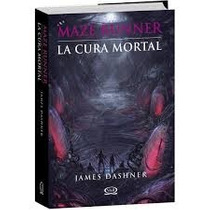 Libro La Cura Mortal / James Dashner / Saga Maze Runner