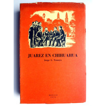 Juárez En Chihuahua. 1a. Ed. 1970 Jorge L. Tamayo
