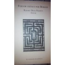 Libro Fervor Crítico Por Borges ~ Rafael Olea Franco (usado)