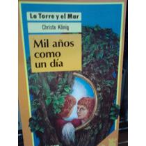 Mil Años Como Un Día Serie La Torre Y El Mar Christa König