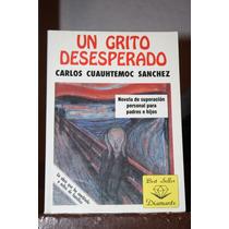 Un Grito Desesperado , Carlos Cuauhtemoc Sanchez